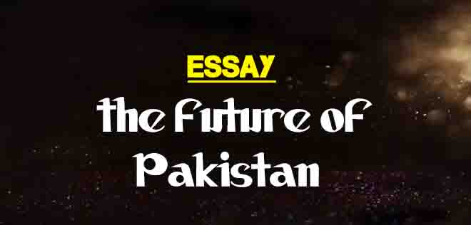 Essay on Future of Pakistan